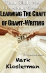Thou Shalt Not Lie About Grants: Learning the Craft of Grant-writing